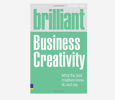 Brilliant Business Creativity by Richard Hall