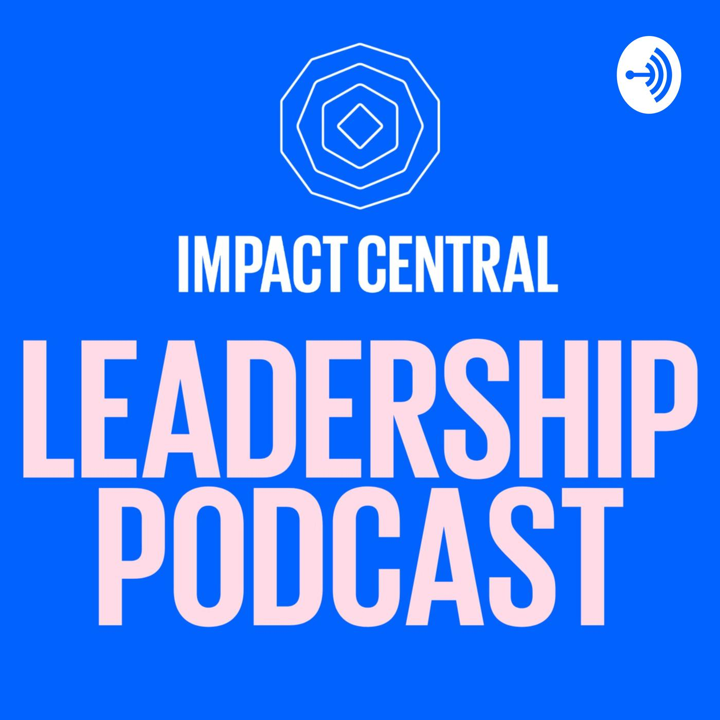 Impact Central Leadership Podcast